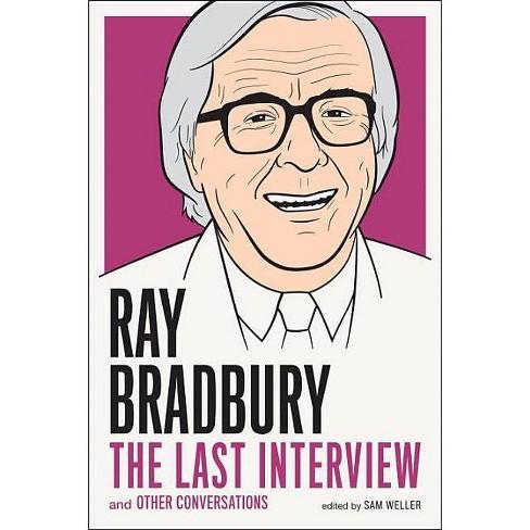 Ray Bradbury: The Last Interview - by  Ray D Bradbury & Sam Weller (Paperback) - image 1 of 1