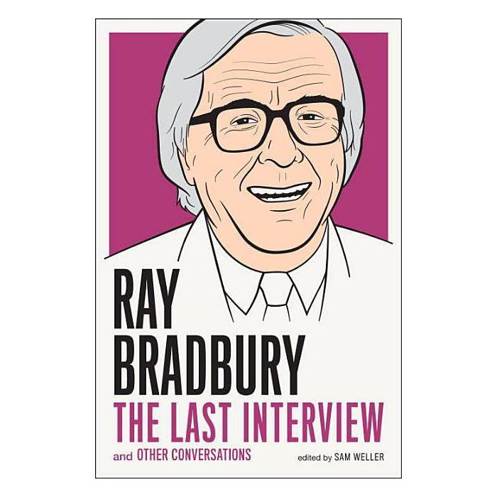 Ray Bradbury: The Last Interview - by  Ray D Bradbury & Sam Weller (Paperback) - image 1 of 1