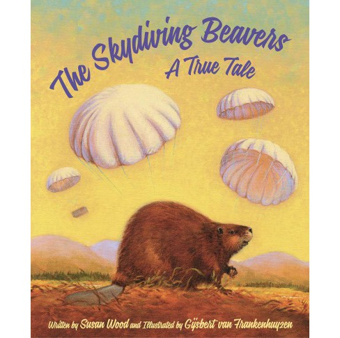 Skydiving Beavers : A True Tale (School And Library) (Susan Wood) - image 1 of 1