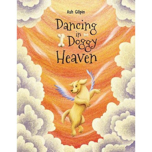 Dancing in Doggy Heaven - by  Ash Gilpin (Hardcover) - image 1 of 1