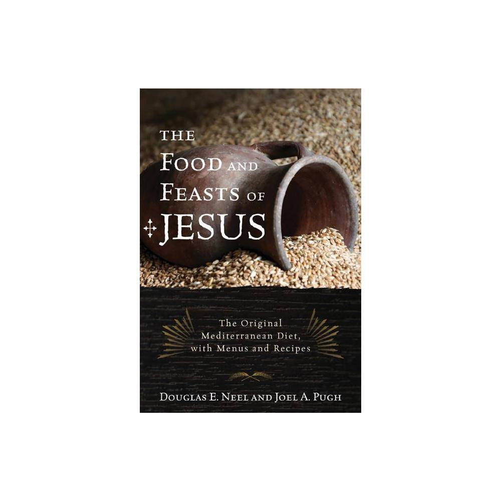 The Food And Feasts Of Jesus Religion In The Modern World By Douglas E Neel Joel A Pugh Paperback