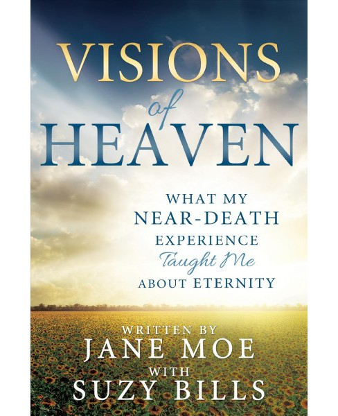 Visions of Heaven : What My Near-Death Experience Taught Me About Eternity -  by Jane Moe (Paperback) - image 1 of 1