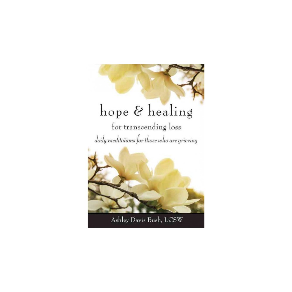 Hope and Healing for Transcending Loss : Daily Meditations for Those Who Are Grieving (Paperback)
