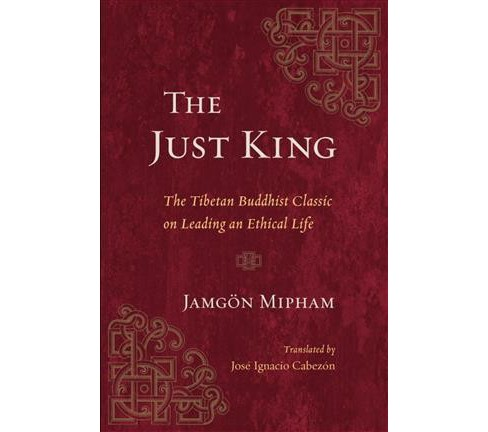 Just King : The Tibetan Buddhist Classic on Leading an Ethical Life (Paperback) (Jamgon Mipham) - image 1 of 1