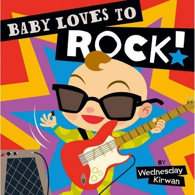 Baby Loves to Rock! - by  Wednesday Kirwan (Board Book)