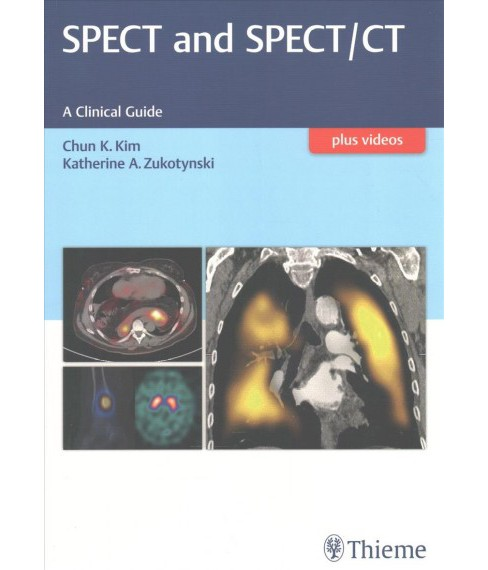 Spect and Spect/Ct : A Clinical Guide (Paperback) (M.D. Chun K. Kim & M.D. Katherine A. Zukotynski) - image 1 of 1