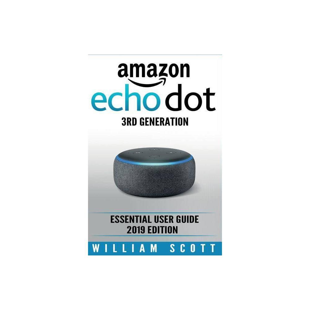 Amazon Echo Dot 3rd Generation - by William Scott (Paperback)