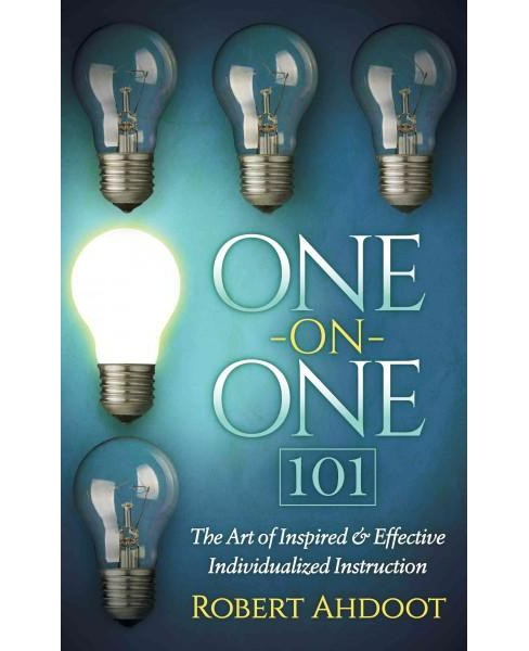 One on One 101 : The Art of Inspired and Effective Individualized Instruction (Paperback) (Robert - image 1 of 1