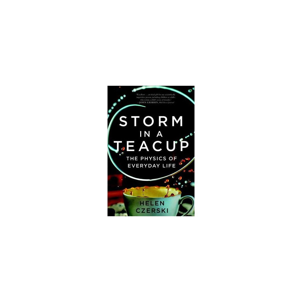 Storm in a Teacup : The Physics of Everyday Life - Reprint by Helen Czerski (Paperback)