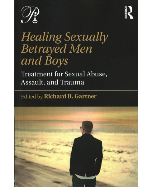 Healing Sexually Betrayed Men and Boys : Treatment for Sexual Abuse, Assault, and Trauma -  (Paperback) - image 1 of 1
