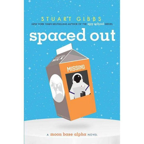 Spaced Out - (Moon Base Alpha) by  Stuart Gibbs (Hardcover) - image 1 of 1