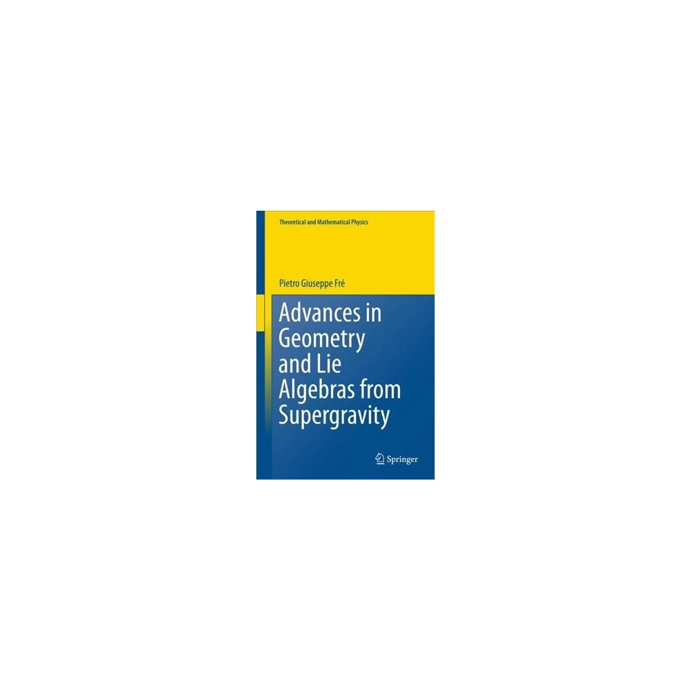 Advances in Geometry and Lie Algebras from Supergravity - by Pietro Fru00e8 (Hardcover)