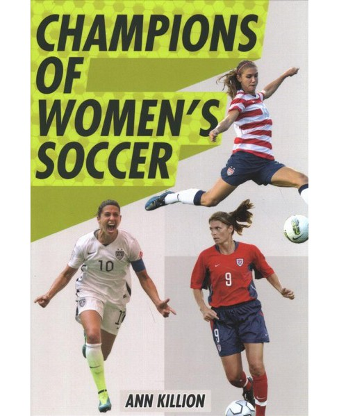 Champions of Women's Soccer -  by Ann Killion (Hardcover) - image 1 of 1