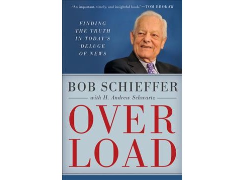 Overload : Finding the Truth in Today's Deluge of News -  by Bob Schieffer (Hardcover) - image 1 of 1