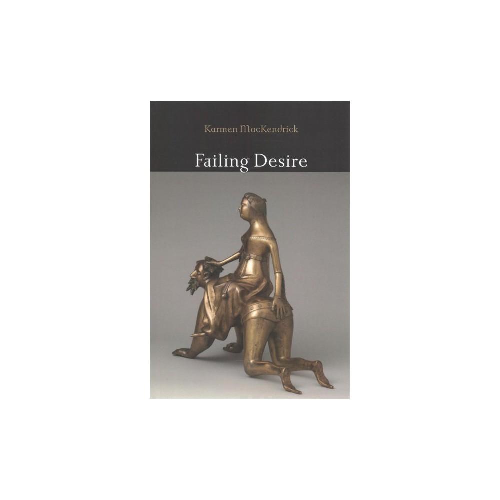 Failing Desire - by Karmen MacKendrick (Paperback)