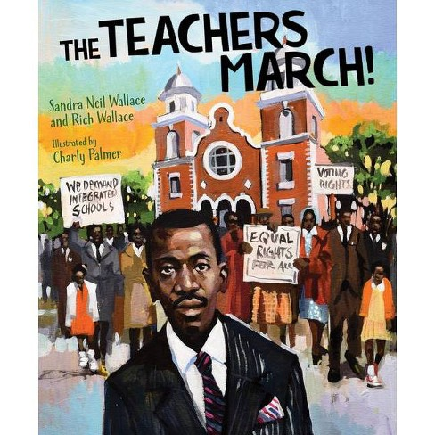 The Teachers March! - by  Sandra Neil Wallace & Rich Wallace (Hardcover) - image 1 of 1