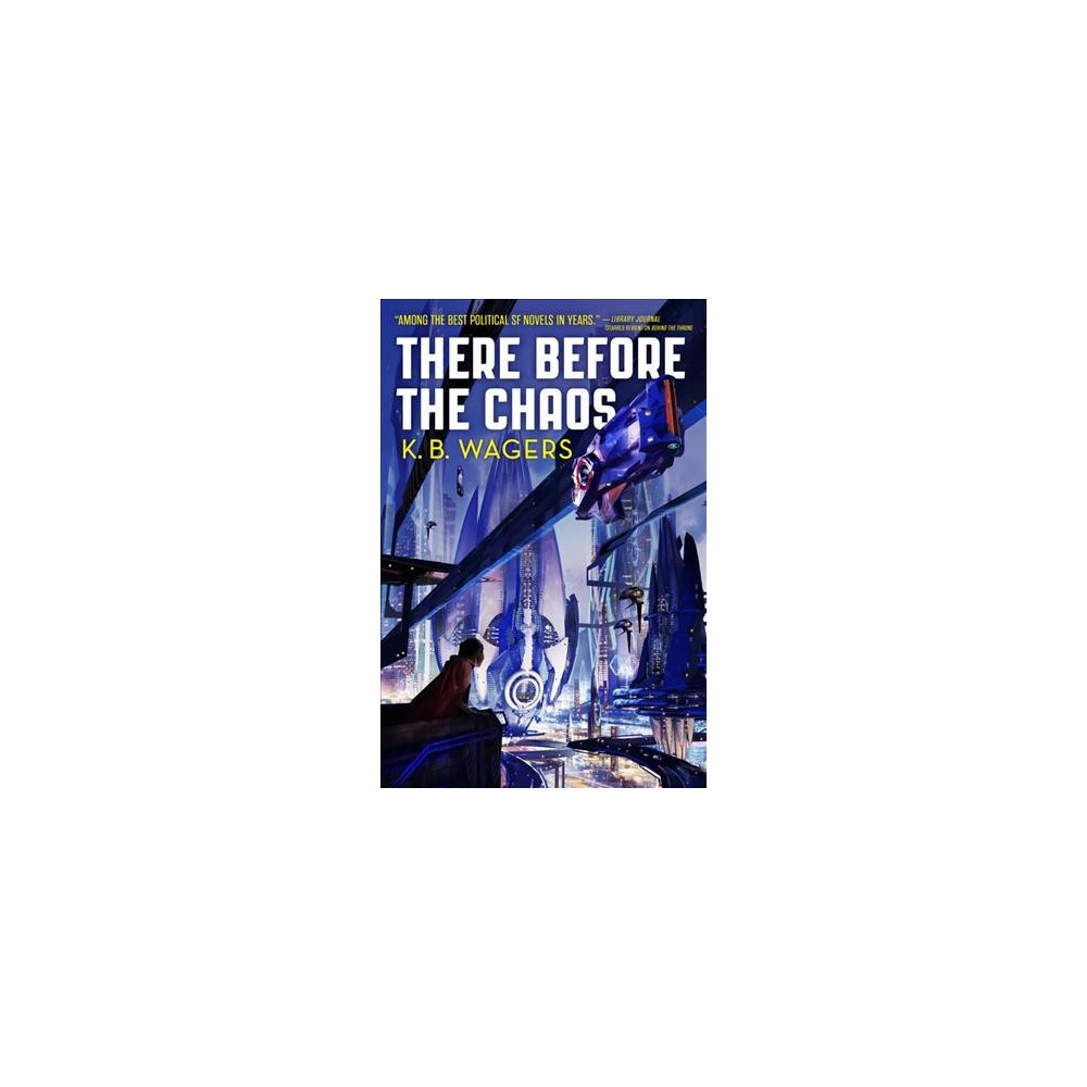 There Before the Chaos - (The Farian War) by K. B. Wagers (Paperback)