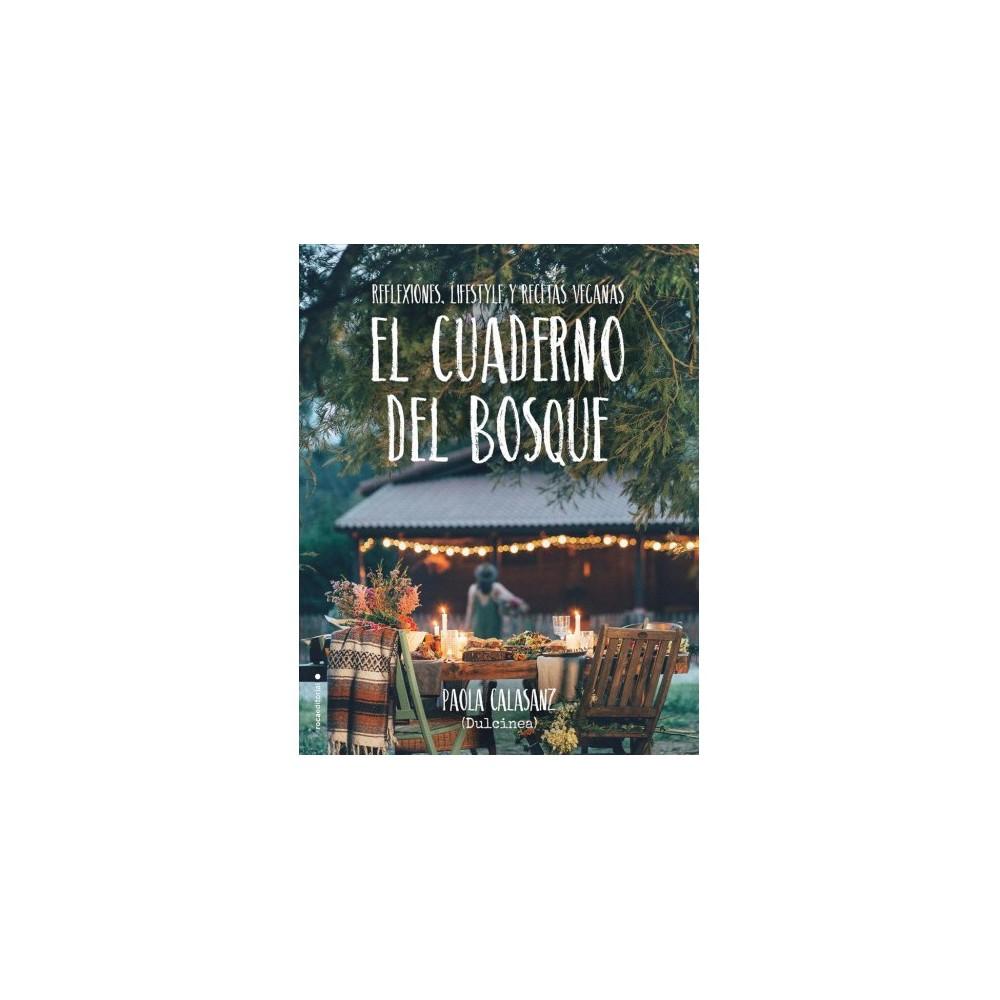 El Cuaderno del bosque / The Forest Notebook : Reflexiones, Lifestyle Y Recetas Veganas - (Paperback)