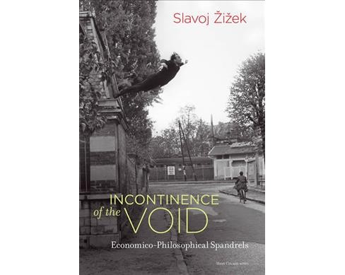 Incontinence of the Void : Economico-Philosophical Spandrels -  by Slavoj Zizek (Hardcover) - image 1 of 1