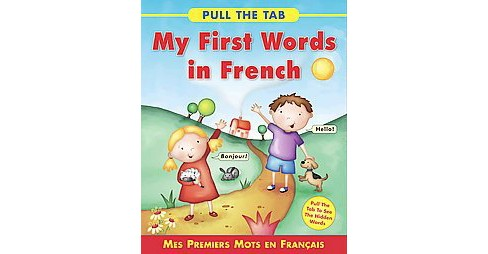 My First Words in French- Mes Premiers Mots En Francais : Pull the Tab to See the Hidden Words! - image 1 of 1