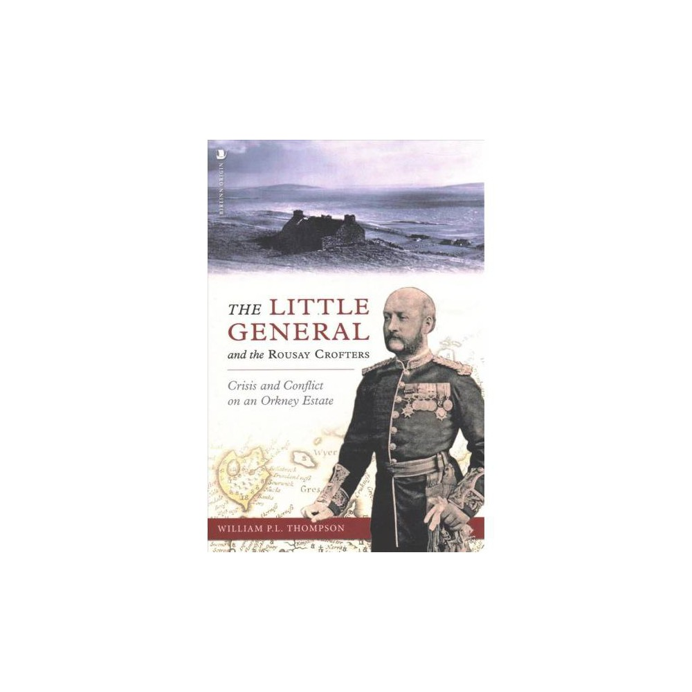Little General and the Rousay Crofters : Crisis and Conflict on an Orkney Estate - (Paperback)