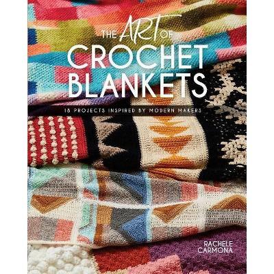 The Art of Crochet Blankets - by Rachele Carmona (Paperback)
