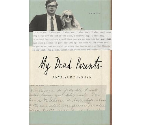 My Dead Parents : A Memoir -  by Anya Yurchyshyn (Hardcover) - image 1 of 1
