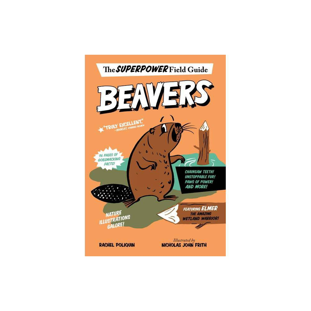 Beavers Superpower Field Guide By Rachel Poliquin Paperback