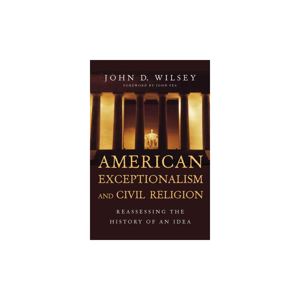 American Exceptionalism and Civil Religion : Reassessing the History of an Idea (Paperback) (John D.