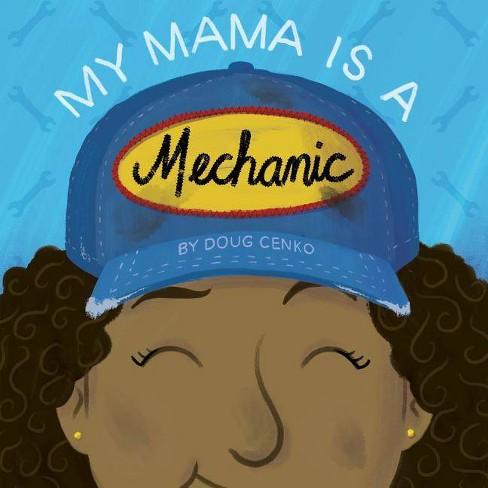 My Mama Is a Mechanic - by  Doug Cenko (Hardcover) - image 1 of 1