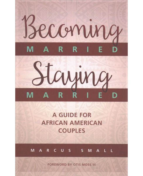 Becoming Married, Staying Married : A Guide for African American Couples -  by Marcus Small (Paperback) - image 1 of 1