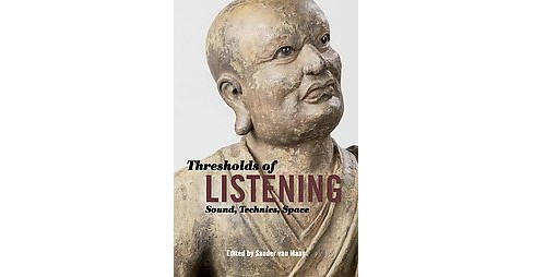 Thresholds of Listening : Sound, Technics, Space (Paperback) (Sander Van Maas) - image 1 of 1