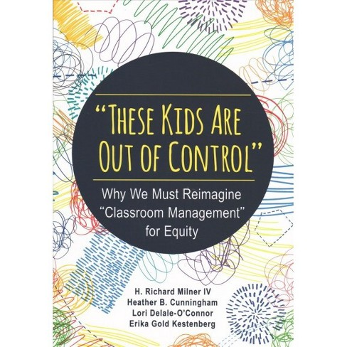 "These Kids Are Out of Control : Why We Must Reimagine ""Classroom Management"" for Equity -  (Paperback) - image 1 of 1"