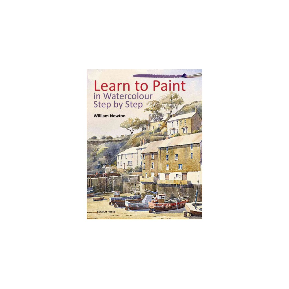Learn to Paint in Watercolour Step by Step (Paperback) (William Newton)