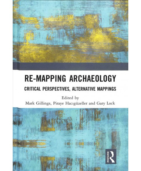Re-Mapping Archaeology : Critical Perspectives, Alternative Mappings -  (Hardcover) - image 1 of 1