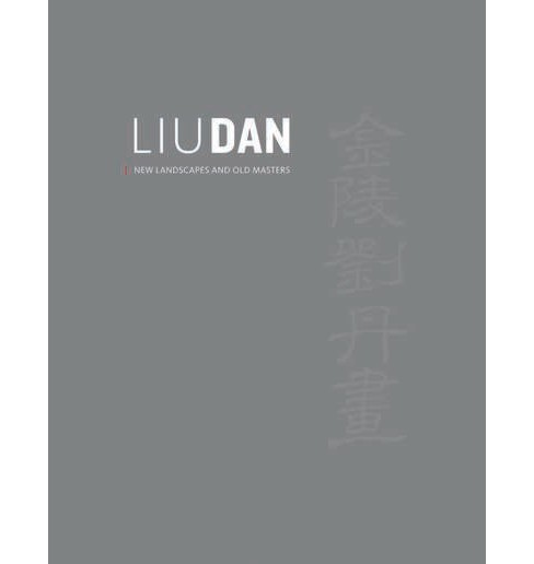 Liu Dan : New Landscapes and Old Masters (Hardcover) (Shelagh Vainker) - image 1 of 1