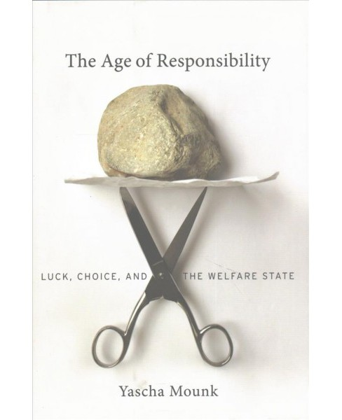 Age of Responsibility : Luck, Choice, and the Welfare State (Hardcover) (Yascha Mounk) - image 1 of 1