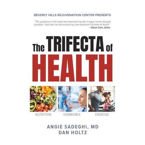 The Trifecta of Health - by  Angie Sadeghi & Dan Holtz & Matt Bennett (Paperback) - image 1 of 1