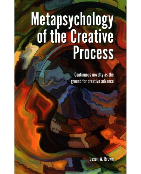 Metapsychology of the Creative Process : Continuous Novelty As the Ground of Creative Advance - image 1 of 1