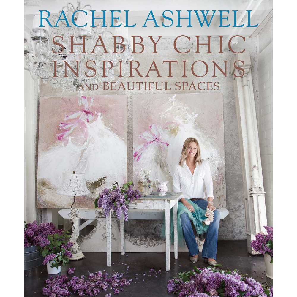 Shabby Chic Inspirations and Beautiful Spaces (Hardcover) (Rachel Ashwell)