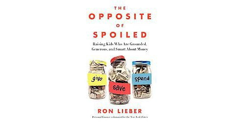 Opposite of Spoiled : Raising Kids Who Are Grounded, Generous, and Smart About Money (Hardcover) (Ron - image 1 of 1