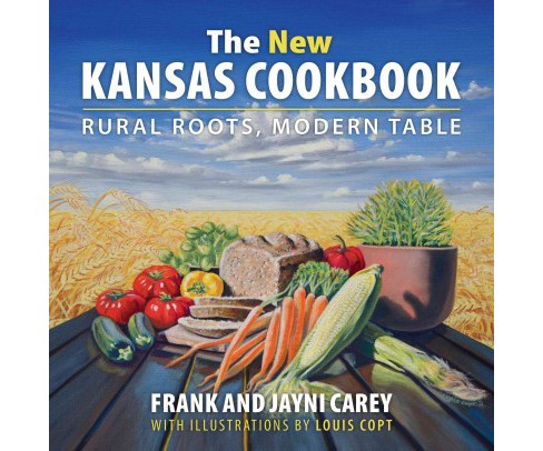 New Kansas Cookbook : Rural Roots, Modern Table (Hardcover) (Frank Carey & Jayni Carey) - image 1 of 1