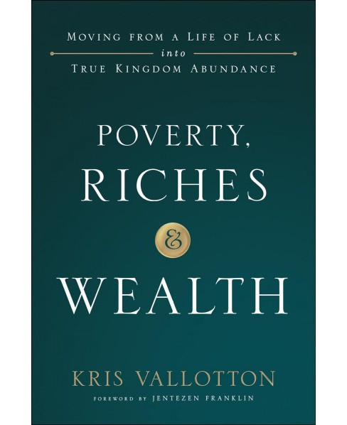 Poverty, Riches and Wealth : Moving from a Life of Lack into True Kingdom Abundance -  (Hardcover) - image 1 of 1