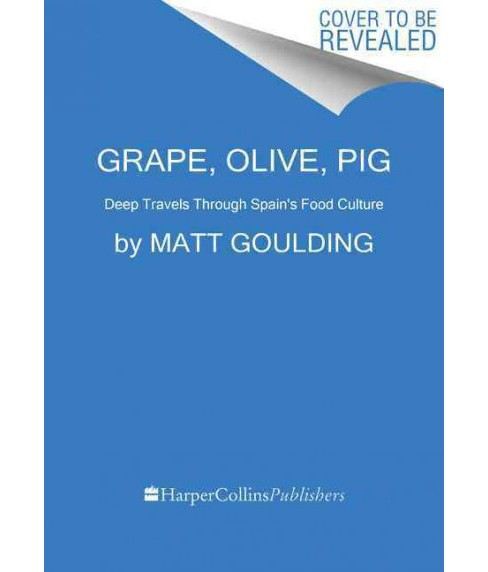 Grape, Olive, Pig : Deep Travels Through Spain's Food Culture (Hardcover) (Matt Goulding) - image 1 of 1