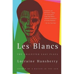 Les Blancs: The Collected Last Plays - by  Lorraine Hansberry (Paperback)