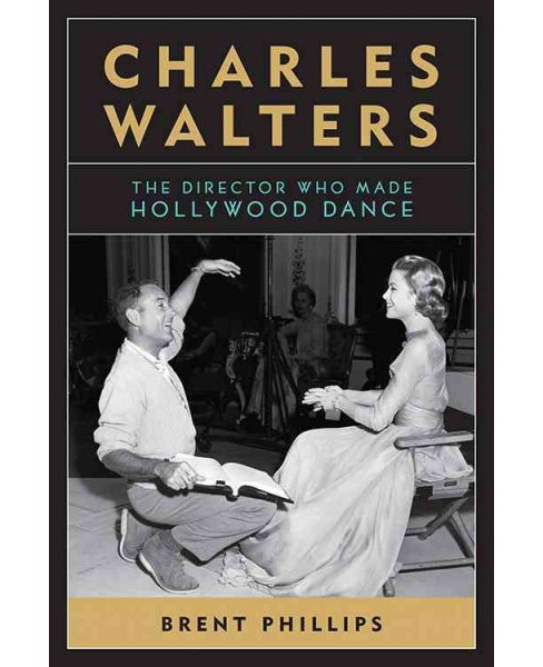 Charles Walters : The Director Who Made Hollywood Dance (Reprint) (Paperback) (Brent Phillips) - image 1 of 1