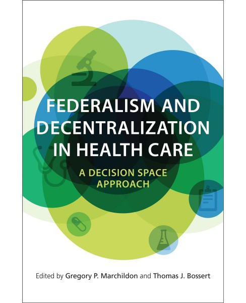 Federalism and Decentralization in Health Care : A Decision Space Approach -  (Paperback) - image 1 of 1