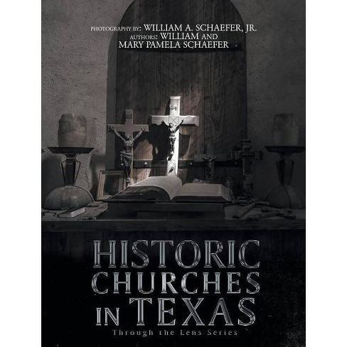 Historic Churches in Texas - by  William Schaefer & Mary Pamela Schaefer (Hardcover) - image 1 of 1