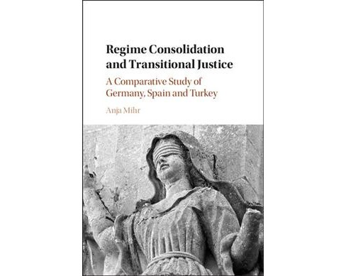 Regime Consolidation and Transitional Justice : A Comparative Study of Germany, Spain and Turkey - image 1 of 1