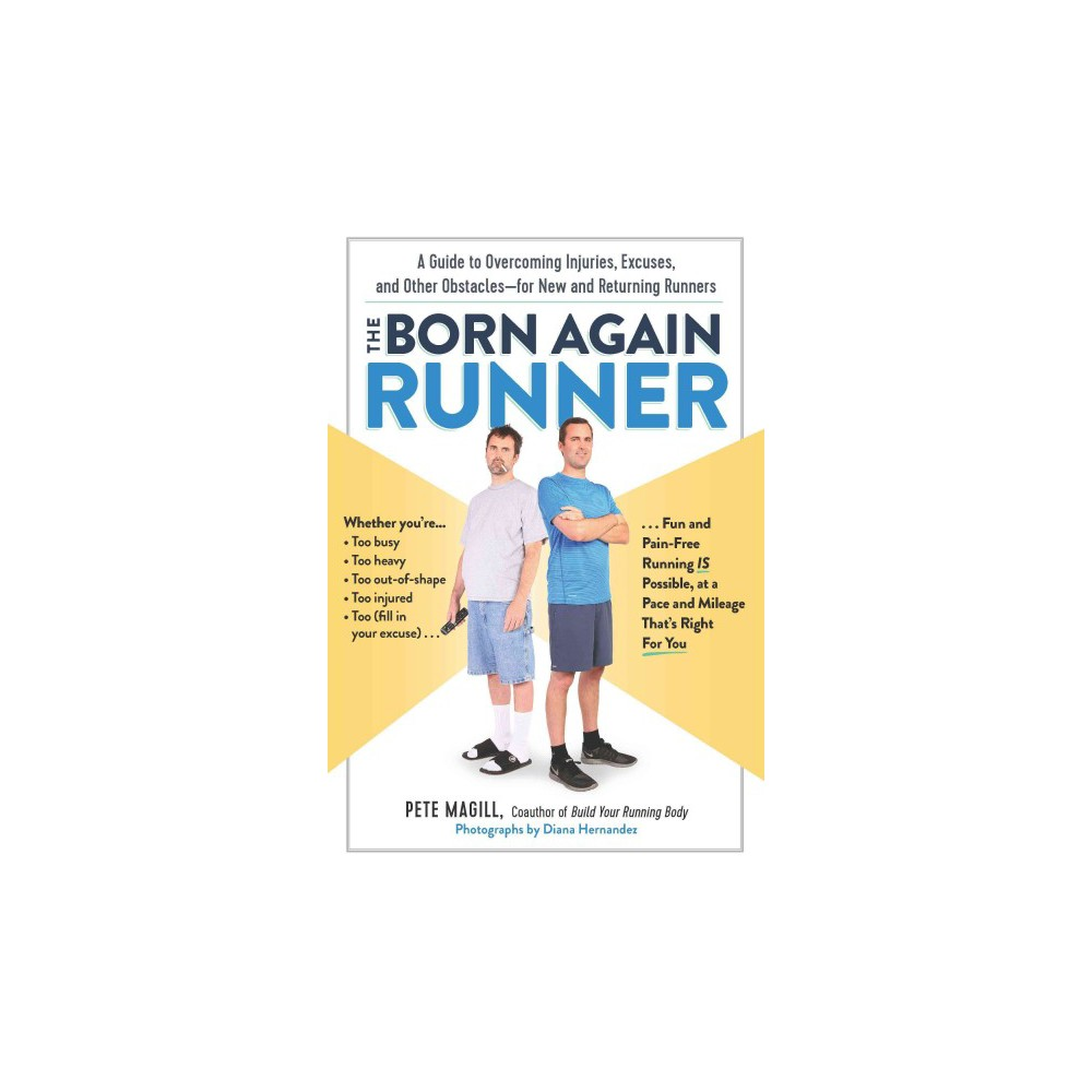 Born Again Runner : A Guide to Overcoming Excuses, Injuries, and Other Obstacles—for New and